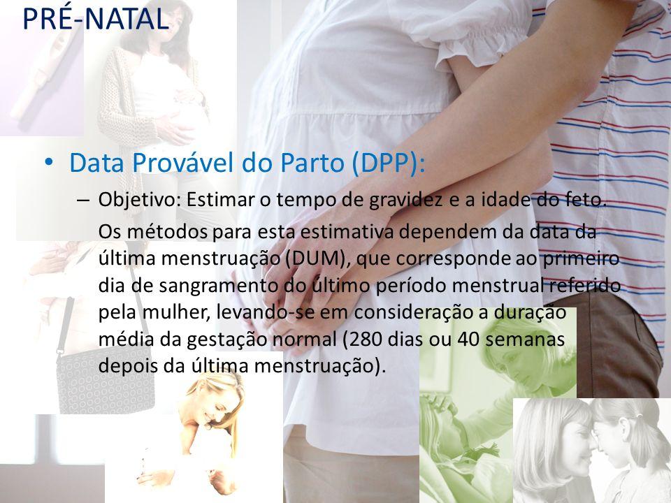 PRÉ-NATAL Data Provável do Parto (DPP):