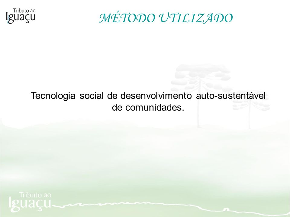 Tecnologia social de desenvolvimento auto-sustentável de comunidades.
