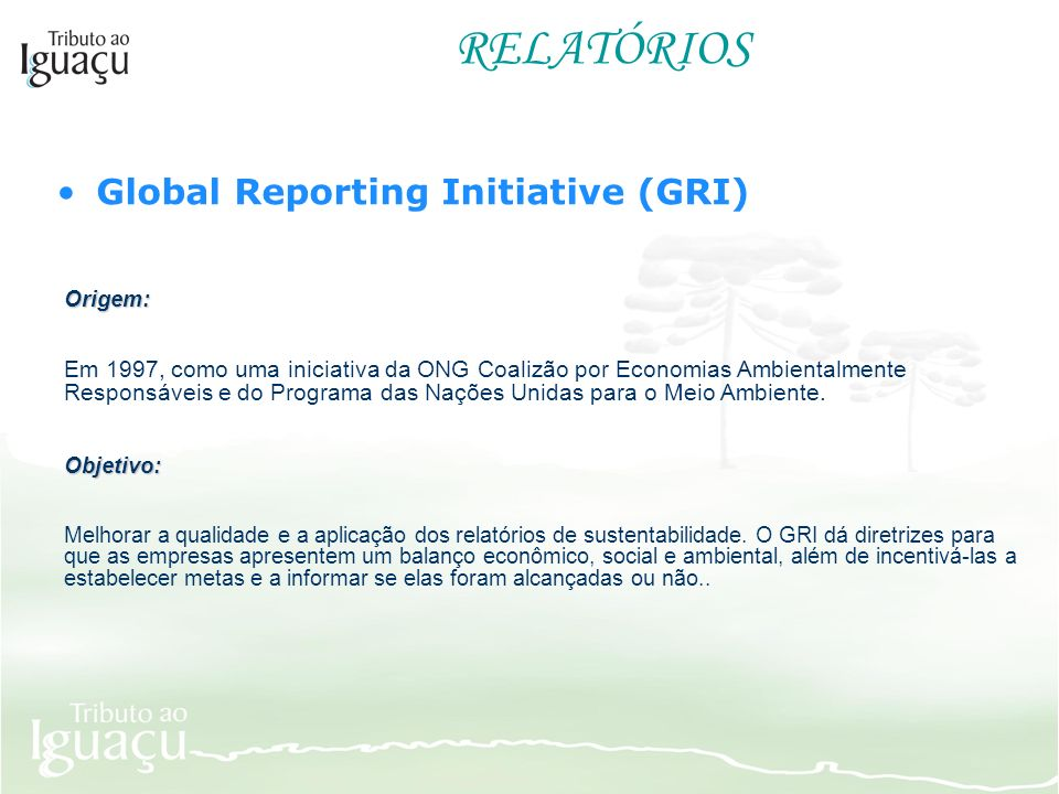 RELATÓRIOS Global Reporting Initiative (GRI) Origem: