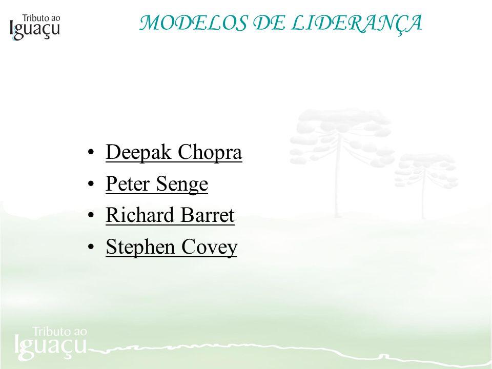 MODELOS DE LIDERANÇA Deepak Chopra Peter Senge Richard Barret
