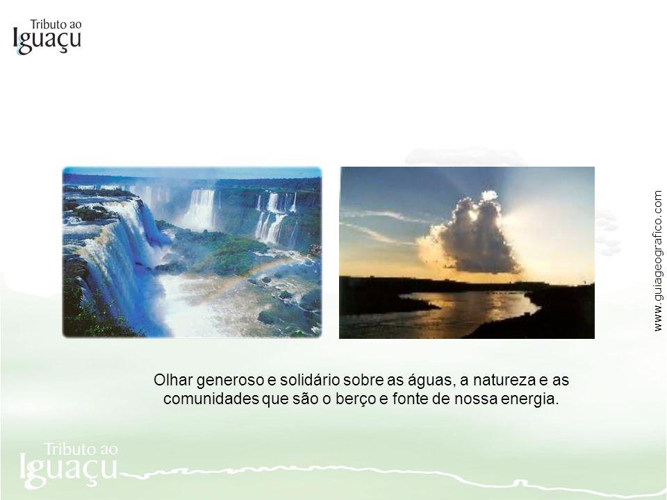www.guiageografico.comOlhar generoso e solidário sobre as águas, a natureza e as comunidades que são o berço e fonte de nossa energia.