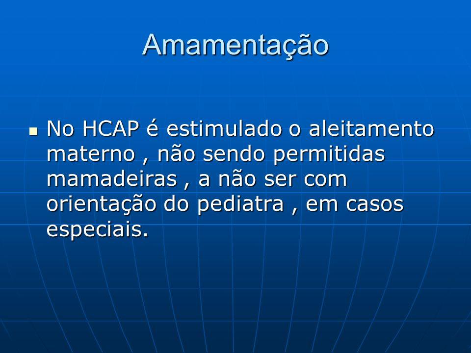 Amamentação No HCAP é estimulado o aleitamento materno , não sendo permitidas mamadeiras , a não ser com orientação do pediatra , em casos especiais.