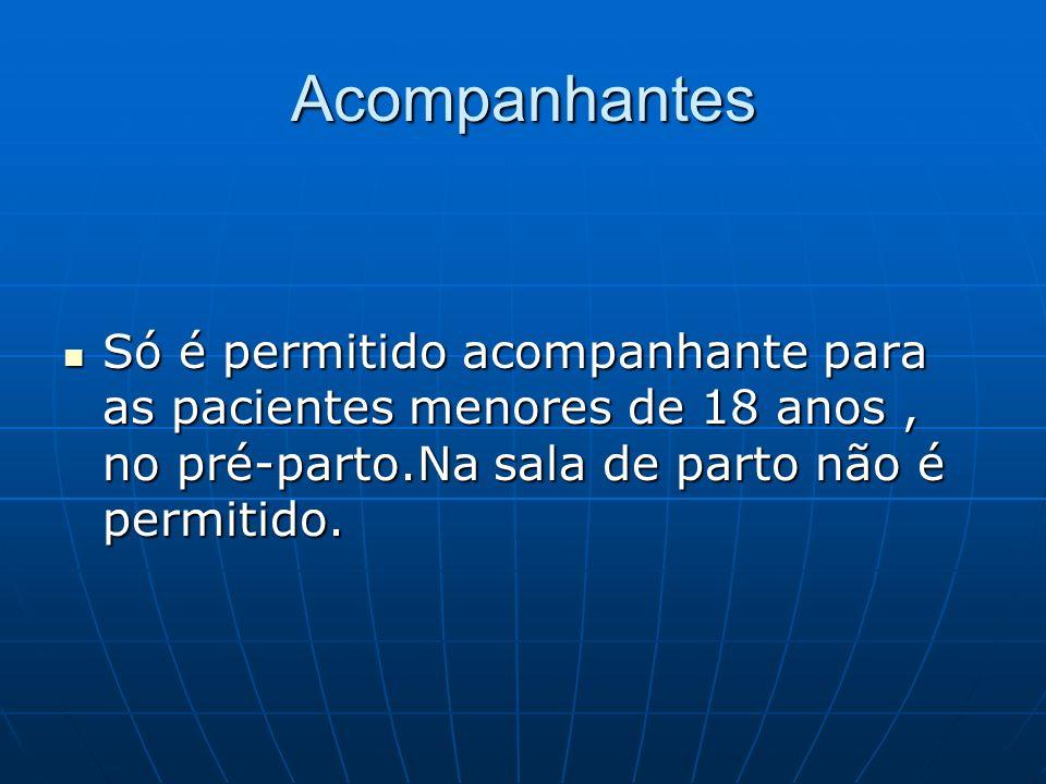 AcompanhantesSó é permitido acompanhante para as pacientes menores de 18 anos , no pré-parto.Na sala de parto não é permitido.
