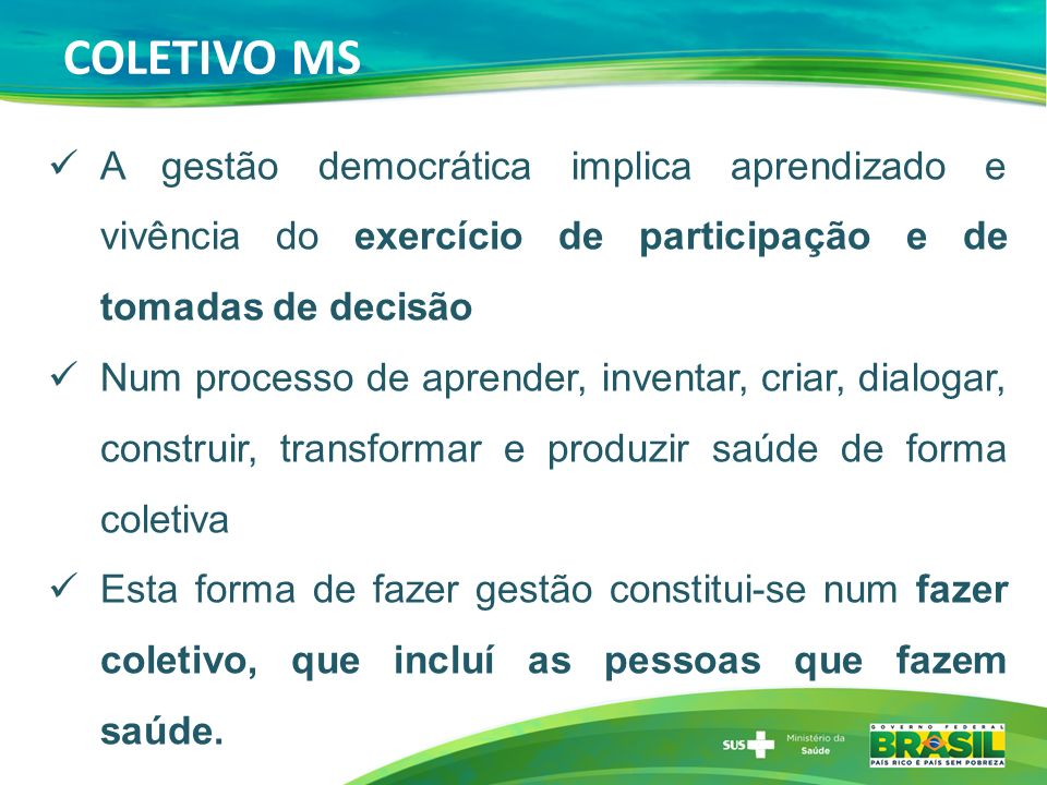 COLETIVO MS A gestão democrática implica aprendizado e vivência do exercício de participação e de tomadas de decisão.