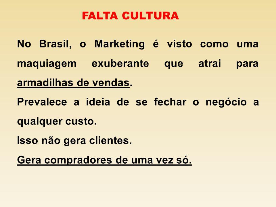 FALTA CULTURA No Brasil, o Marketing é visto como uma maquiagem exuberante que atrai para armadilhas de vendas.