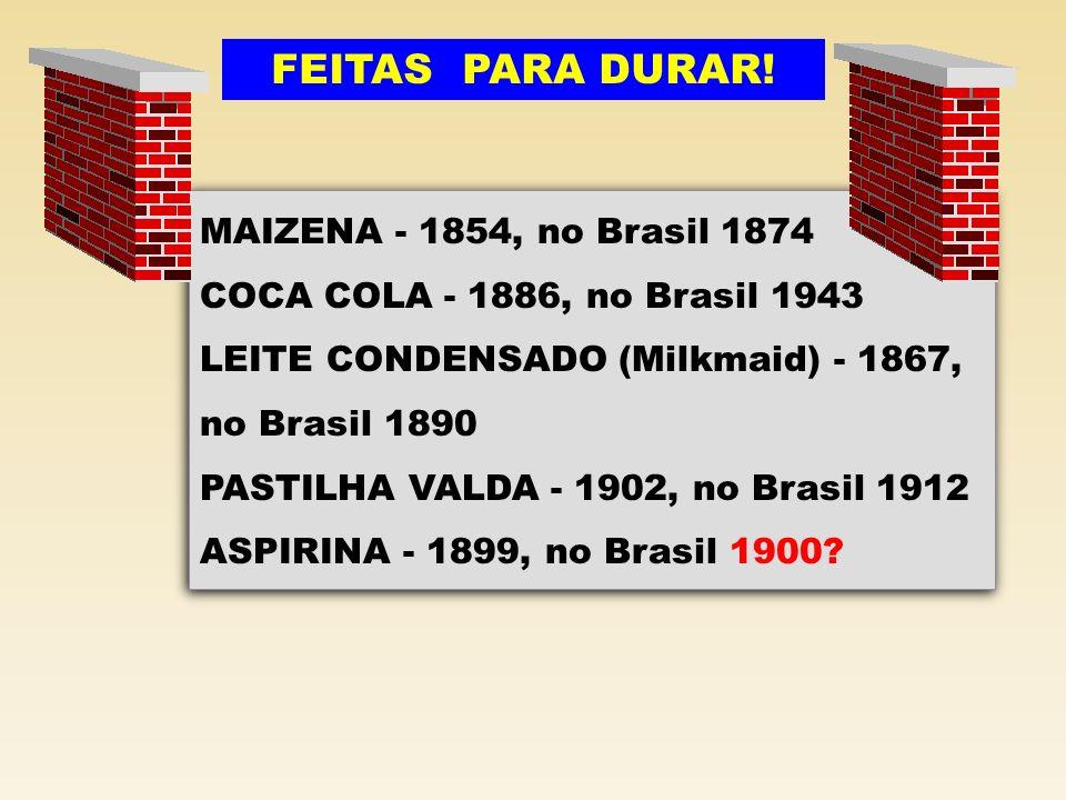 FEITAS PARA DURAR! MAIZENA - 1854, no Brasil 1874