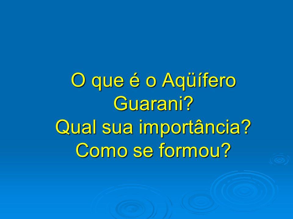 O que é o Aqüífero Guarani Qual sua importância Como se formou