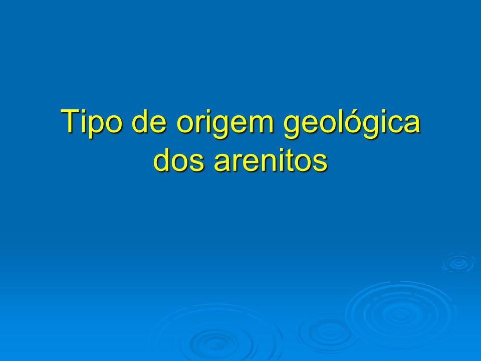 Tipo de origem geológica dos arenitos