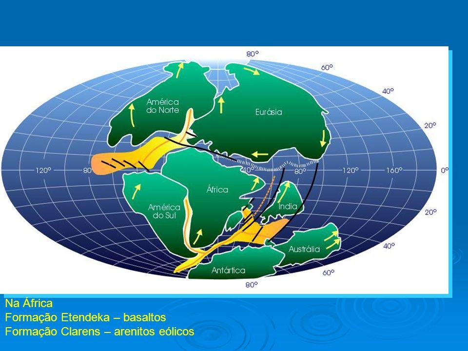 Na África Formação Etendeka – basaltos Formação Clarens – arenitos eólicos