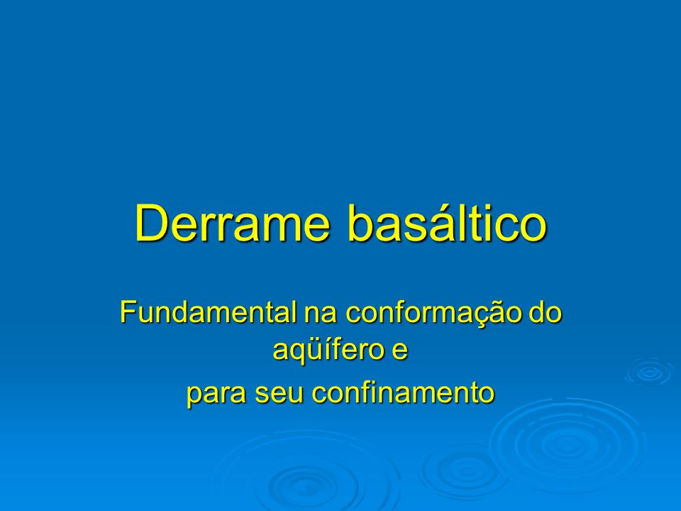 Fundamental na conformação do aqüífero e para seu confinamento