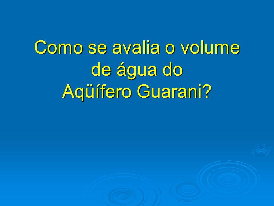 Como se avalia o volume de água do Aqüífero Guarani