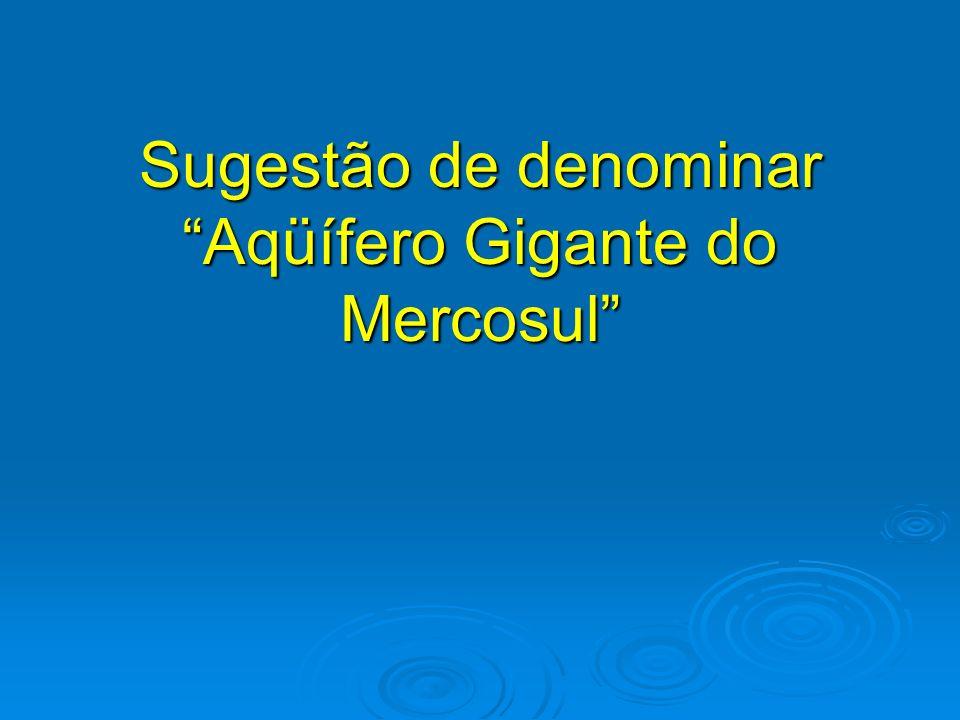 Sugestão de denominar Aqüífero Gigante do Mercosul