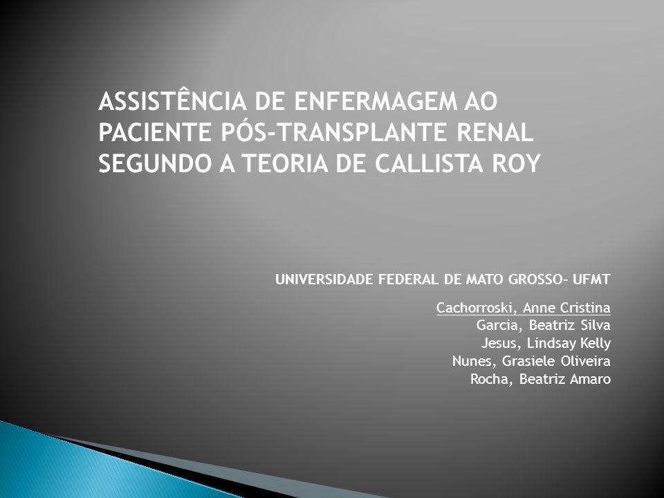 ASSISTÊNCIA DE ENFERMAGEM AO PACIENTE PÓS-TRANSPLANTE RENAL SEGUNDO A TEORIA DE CALLISTA ROY