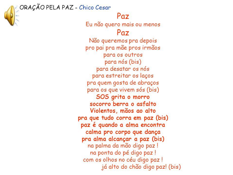 Paz ORAÇÃO PELA PAZ - Chico Cesar Eu não quero mais ou menos