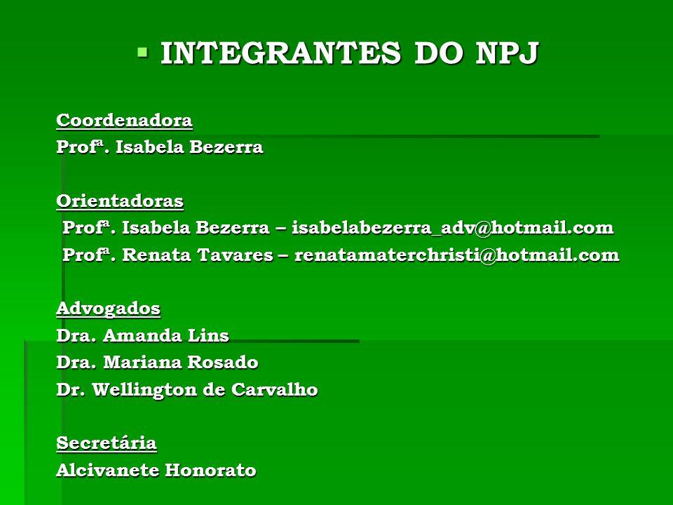 INTEGRANTES DO NPJ Coordenadora Profª. Isabela Bezerra Orientadoras