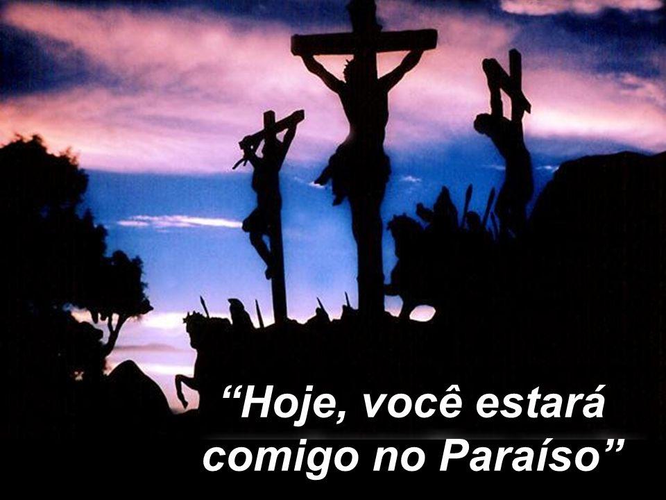 Hoje, você estará comigo no Paraíso