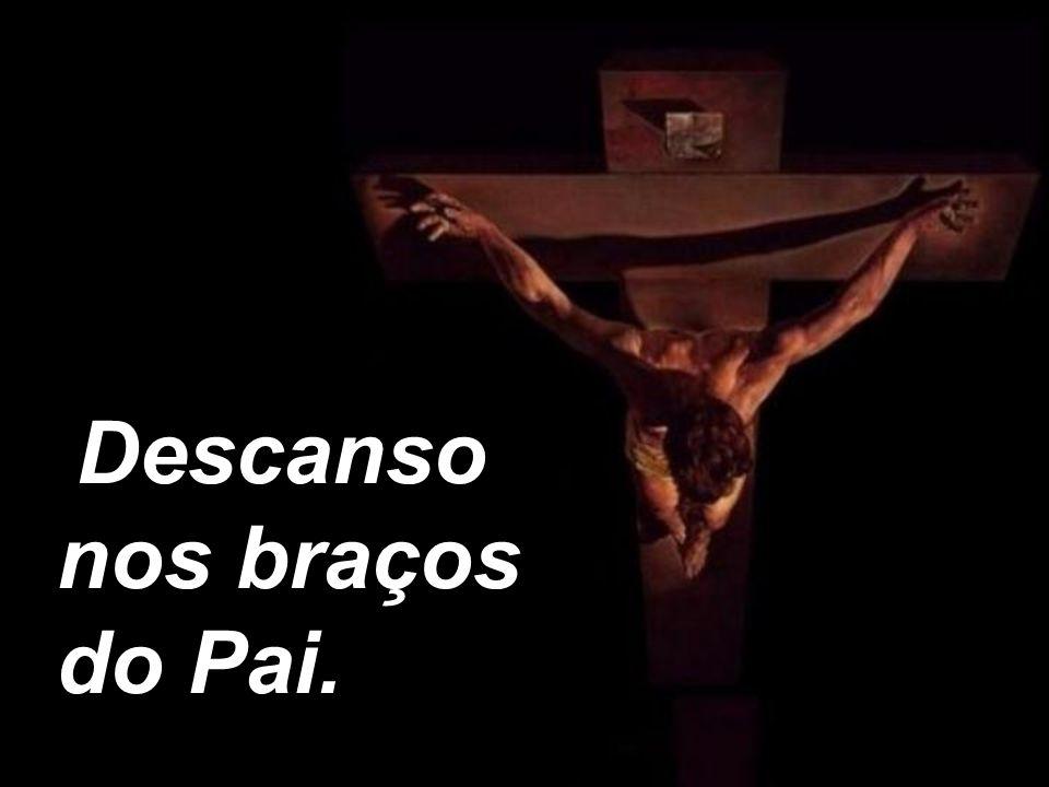 Descanso nos braços do Pai.