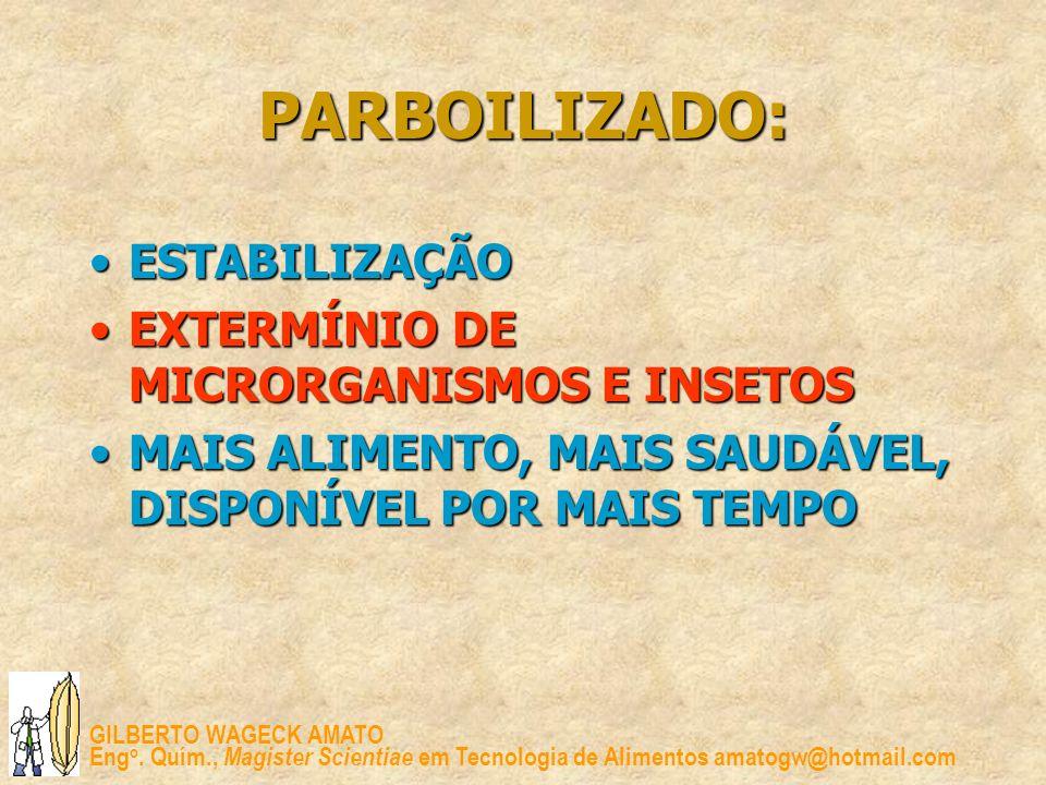 PARBOILIZADO: ESTABILIZAÇÃO EXTERMÍNIO DE MICRORGANISMOS E INSETOS