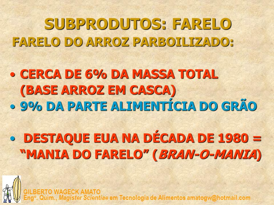 SUBPRODUTOS: FARELO CERCA DE 6% DA MASSA TOTAL (BASE ARROZ EM CASCA)