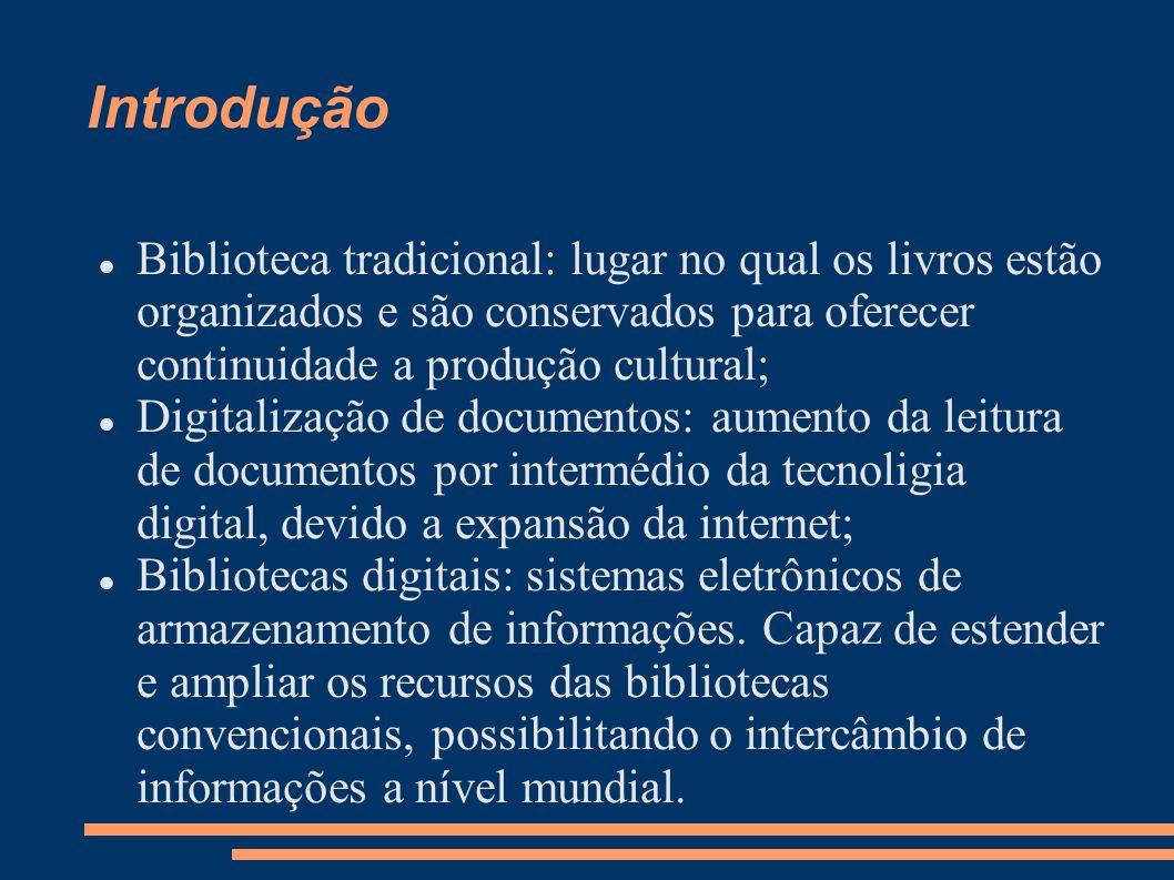 Introdução Biblioteca tradicional: lugar no qual os livros estão organizados e são conservados para oferecer continuidade a produção cultural;