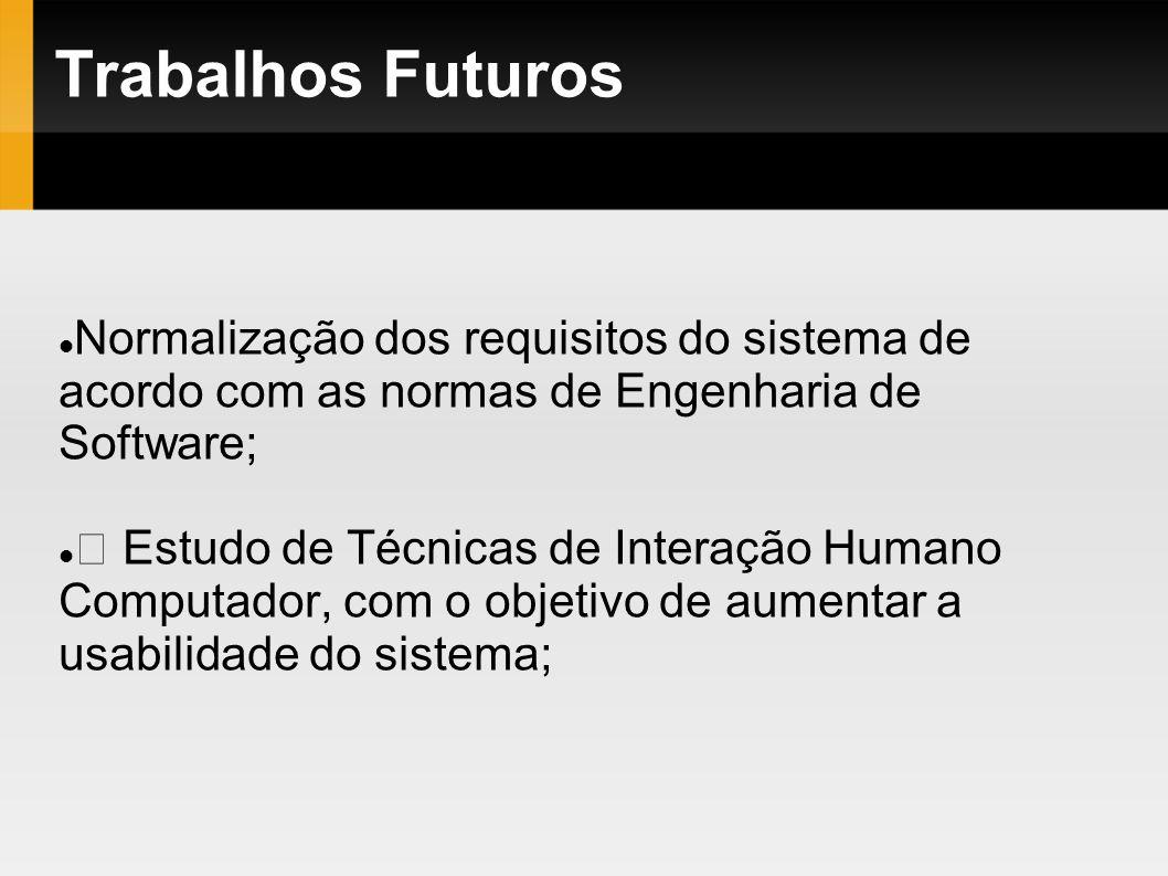 Trabalhos FuturosNormalização dos requisitos do sistema de acordo com as normas de Engenharia de Software;