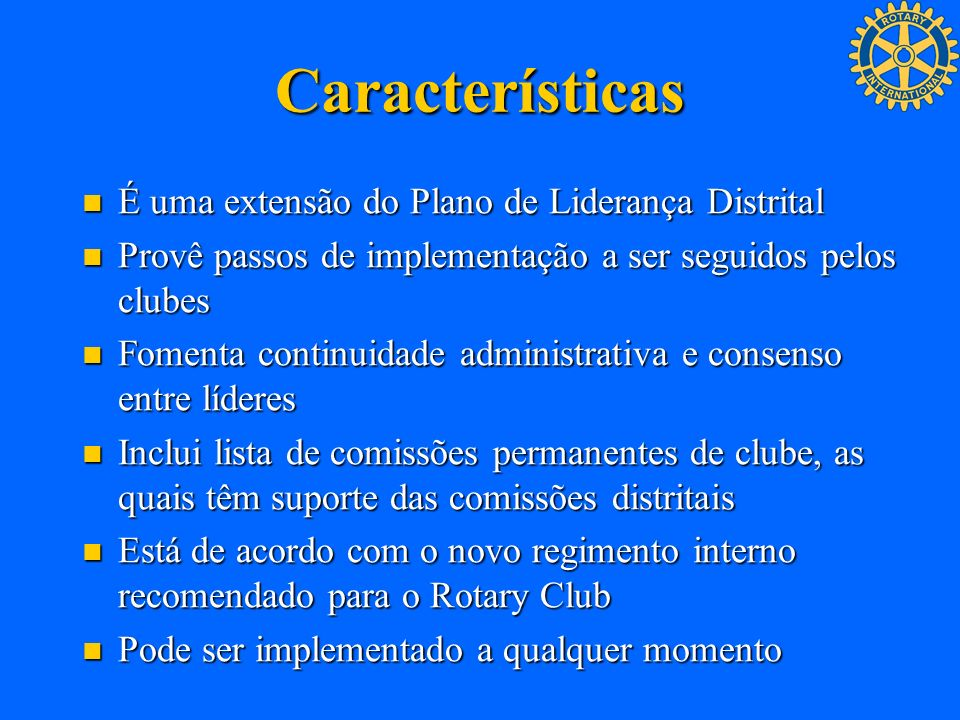 Características É uma extensão do Plano de Liderança Distrital