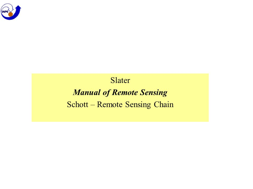 Slater Manual of Remote Sensing Schott – Remote Sensing Chain
