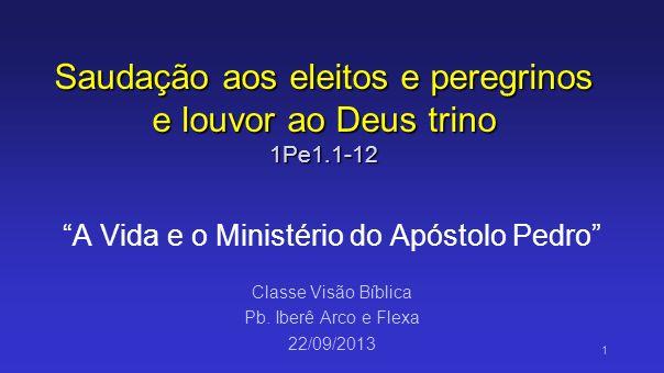 Saudação aos eleitos e peregrinos e louvor ao Deus trino 1Pe1.1-12