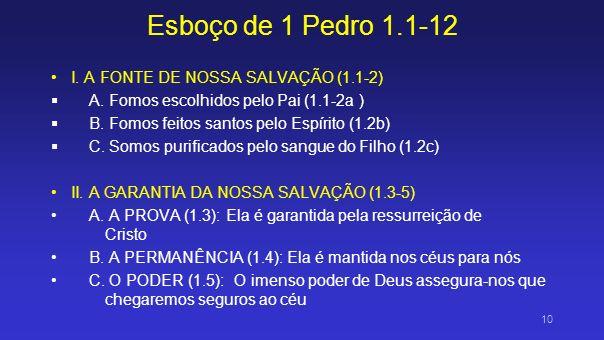 Esboço de 1 Pedro 1.1-12 I. A FONTE DE NOSSA SALVAÇÃO (1.1-2)