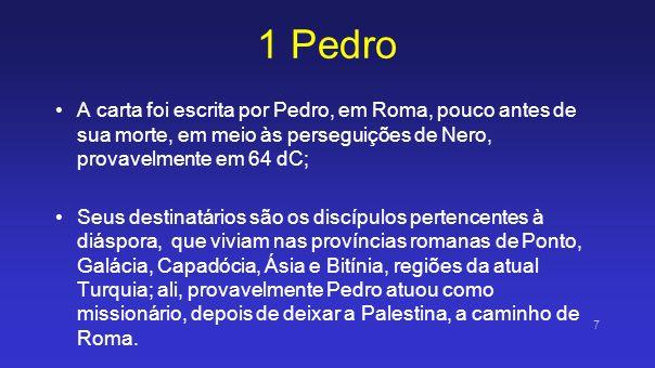 1 PedroA carta foi escrita por Pedro, em Roma, pouco antes de sua morte, em meio às perseguições de Nero, provavelmente em 64 dC;
