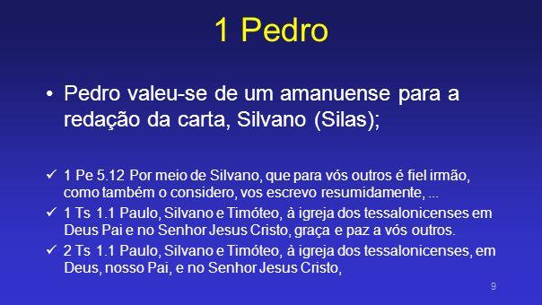 1 Pedro Pedro valeu-se de um amanuense para a redação da carta, Silvano (Silas);