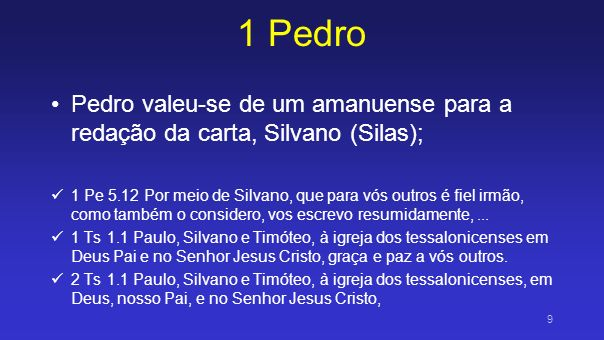 1 PedroPedro valeu-se de um amanuense para a redação da carta, Silvano (Silas);