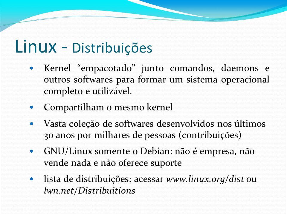 Linux - DistribuiçõesKernel empacotado junto comandos, daemons e outros softwares para formar um sistema operacional completo e utilizável.