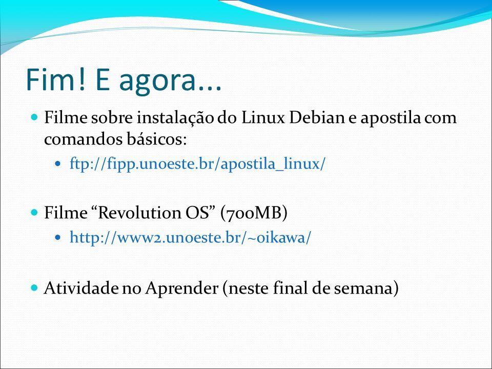 Fim! E agora...Filme sobre instalação do Linux Debian e apostila com comandos básicos: ftp://fipp.unoeste.br/apostila_linux/
