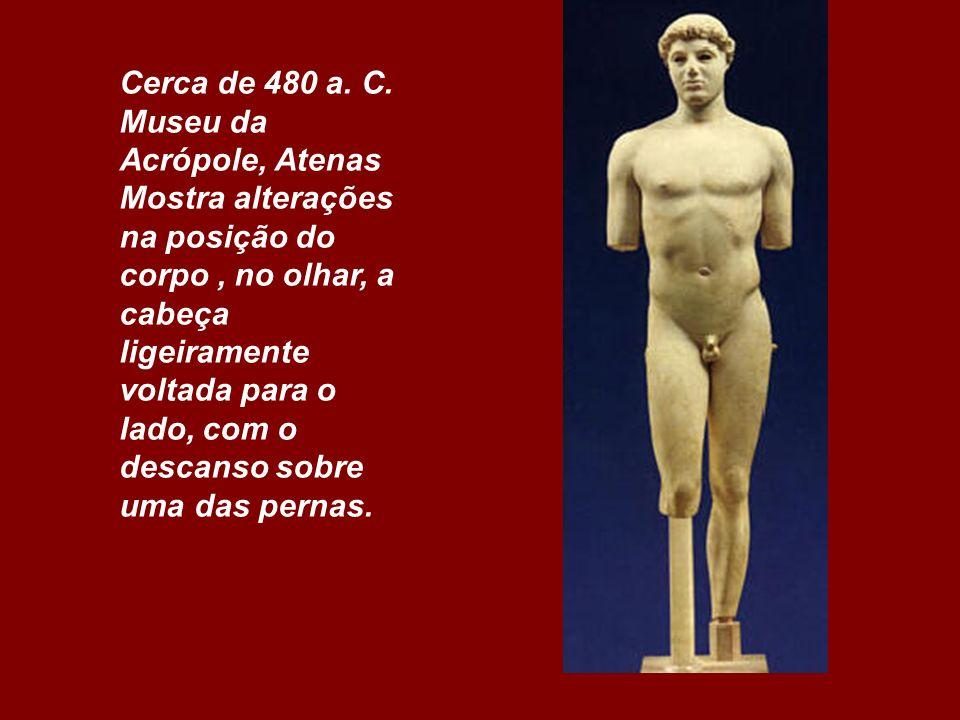 Cerca de 480 a. C. Museu da Acrópole, Atenas.