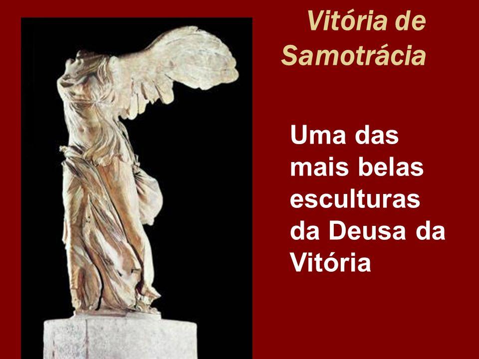 Vitória de Samotrácia Uma das mais belas esculturas da Deusa da Vitória