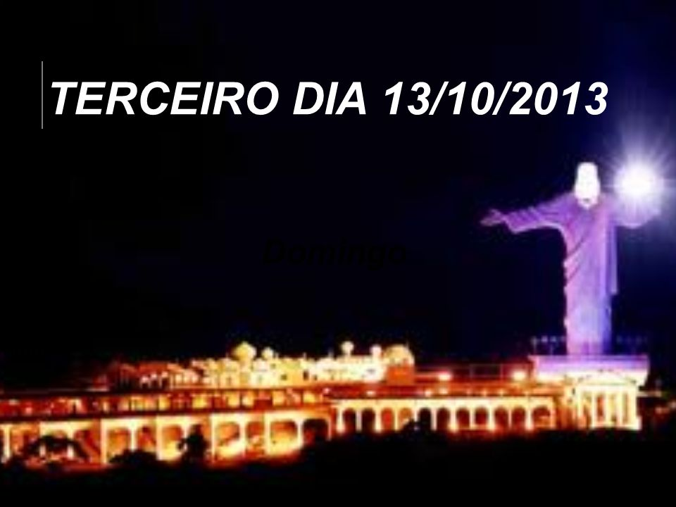 TERCEIRO DIA 13/10/2013 Domingo