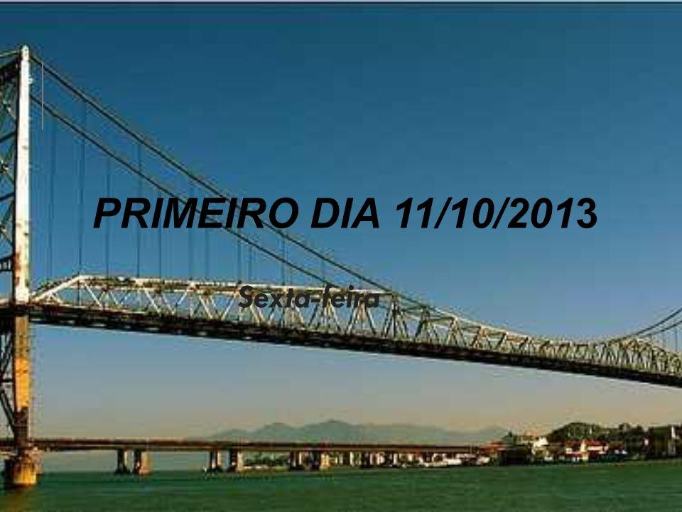 PRIMEIRO DIA 11/10/2013 Sexta-feira