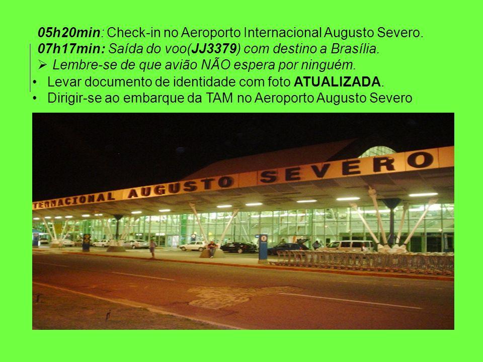 05h20min: Check-in no Aeroporto Internacional Augusto Severo.