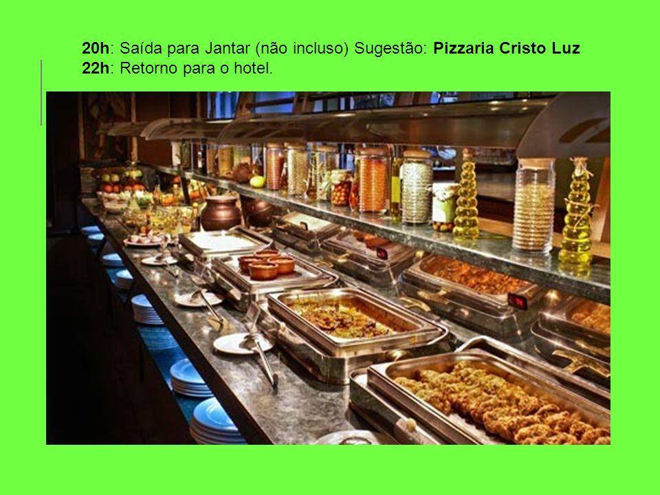 20h: Saída para Jantar (não incluso) Sugestão: Pizzaria Cristo Luz
