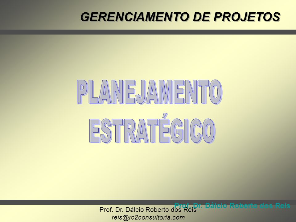 PLANEJAMENTO ESTRATÉGICO Prof. Dr. Dálcio Roberto dos Reis