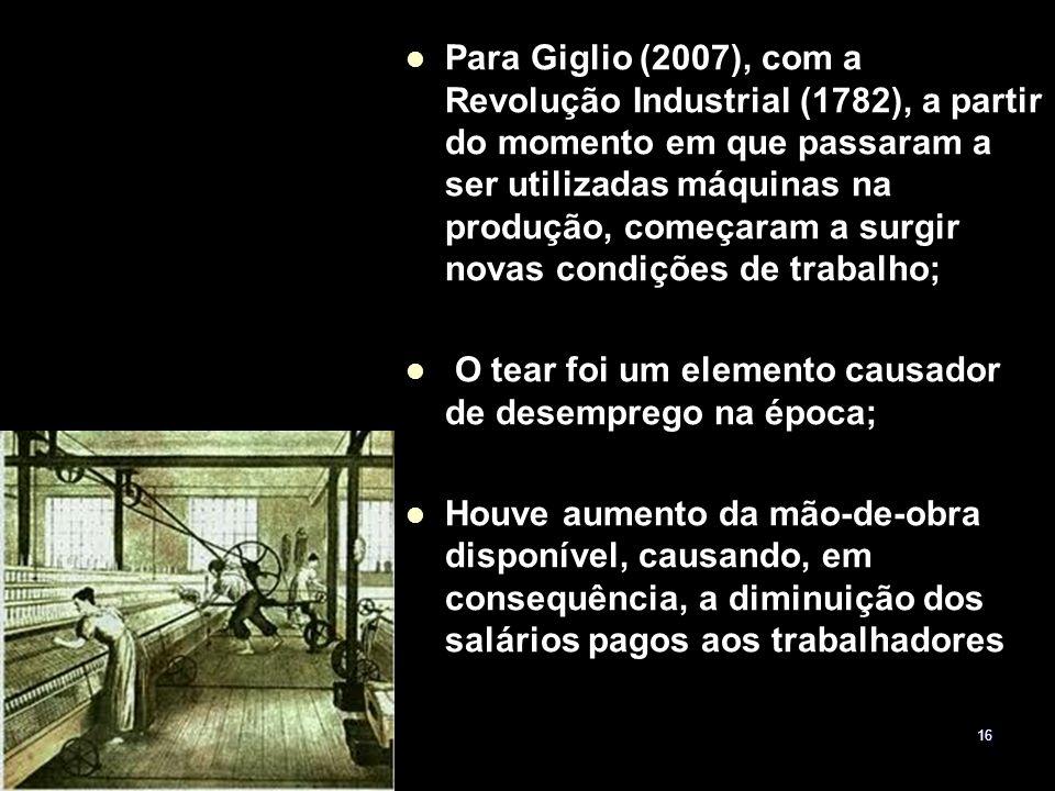 Para Giglio (2007), com a Revolução Industrial (1782), a partir do momento em que passaram a ser utilizadas máquinas na produção, começaram a surgir novas condições de trabalho;