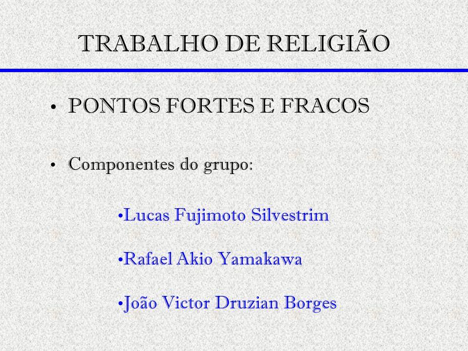 TRABALHO DE RELIGIÃO PONTOS FORTES E FRACOS Componentes do grupo: