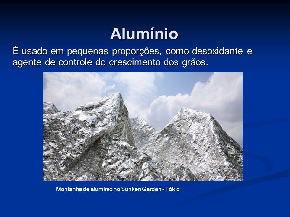 Alumínio É usado em pequenas proporções, como desoxidante e agente de controle do crescimento dos grãos.