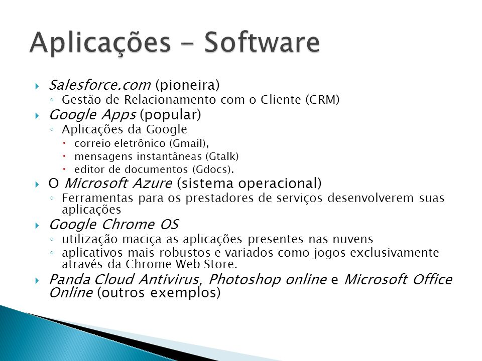 Aplicações - Software Salesforce.com (pioneira) Google Apps (popular)