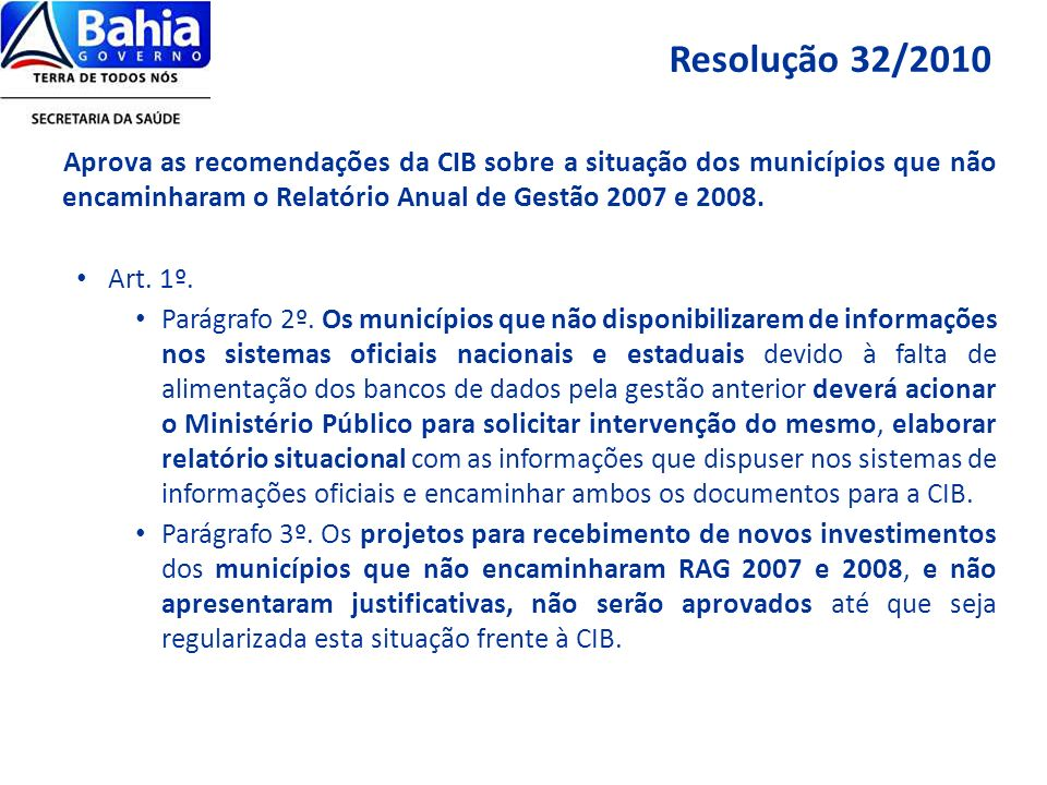 Resolução 32/2010 Aprova as recomendações da CIB sobre a situação dos municípios que não encaminharam o Relatório Anual de Gestão 2007 e 2008.