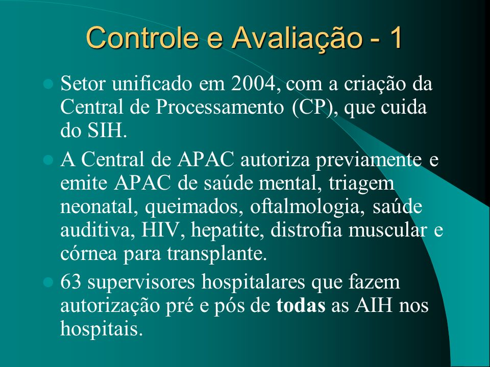 Controle e Avaliação - 1 Setor unificado em 2004, com a criação da Central de Processamento (CP), que cuida do SIH.