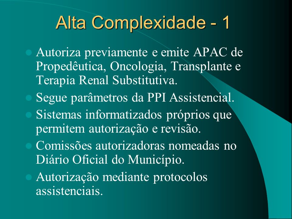 Alta Complexidade - 1 Autoriza previamente e emite APAC de Propedêutica, Oncologia, Transplante e Terapia Renal Substitutiva.
