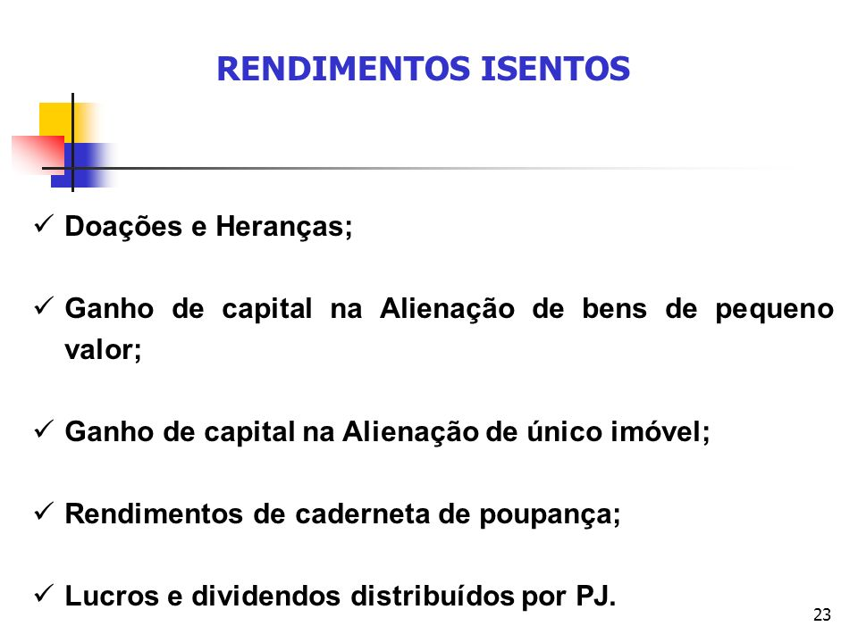 RENDIMENTOS ISENTOS Doações e Heranças;