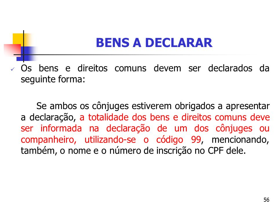 BENS A DECLARAR Os bens e direitos comuns devem ser declarados da seguinte forma: